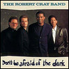 The Robert Cray Band: Don't Be Afraid Of The Dark