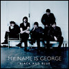 My Name Is George: Black And Blue