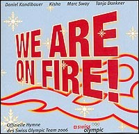 We Are On Fire! (Offizielle Hymne des Swiss Olympic Team 2006)